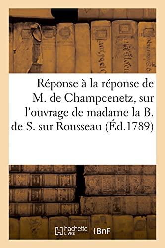 Réponse à la réponse de M. de Champcenetz, au sujet de l'ouvrage de madame la B. de S. sur Rousseau