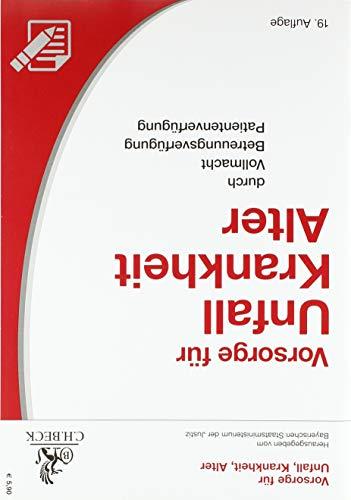 Vorsorge für Unfall, Krankheit, Alter: durch Vollmacht, Betreuungsverfügung, Patientenverfügung