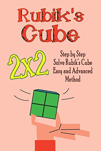 Rubik's Cube 2x2: Step by Step Solve Rubik's Cube Easy and Advanced Method: Gift Ideas for Holiday (English Edition)