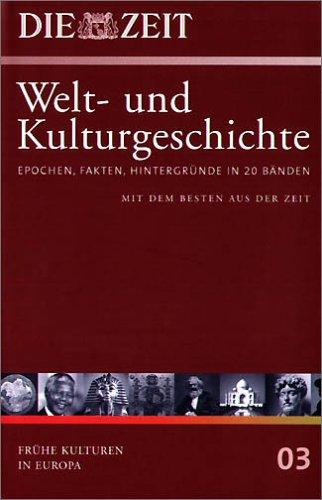 Die ZEIT. Welt- und Kulturgeschichte, Bd.3 : Frühe Kulturen in Europa