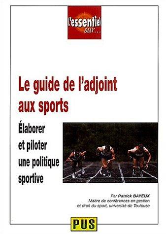 Le guide de l'adjoint aux sports : Elaborer et piloter une politique sportive