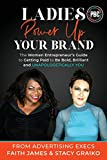 Ladies, Power Up Your Brand: The Women Entrepreneur's Guide to Getting Paid to Be Bold, Brilliant and Unapologetically You
