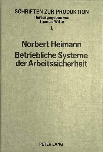 Betriebliche Systeme der Arbeitssicherheit: Grundlagen und Gestaltung (Schriften zur Produktion, Band 1)