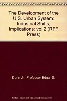 Hardcover The Development of the U.S. Urban System: Industrial Shifts, Implications (RFF Press) Book