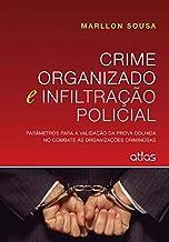 Crime Organizado E Infiltração Policial: Parâmetros Para a Validação da Prova Colhida no Combate às Organizações Criminosas