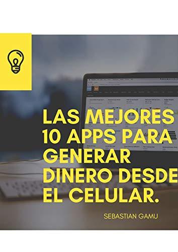 Las 10 Mejores Apps Para Ganar Dinero Desde El Celular Genera Dinero Desde Casa Con Solo Tener Internet Te Muestro Las Mejores 10 App Que Generaran Un Ingreso Extra Spanish Edition