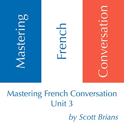 Mastering French Conversation, Unit 3 audiobook cover art