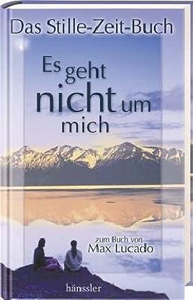 Es geht nicht um mich - Das Stille-Zeit-Buch: zum Buch von Max Lucado