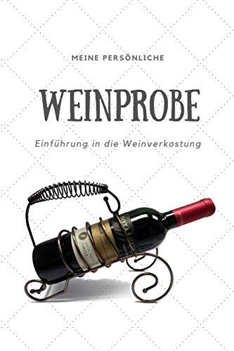Meine persönliche Weinprobe Einführung in die Weinverkostung: Weinqualität - Bewertungsvorlagen für Weinkenner und die, die es werden wollen.