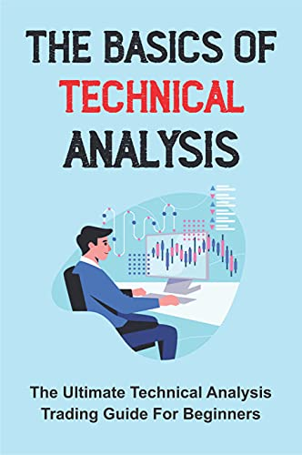 The Basics Of Technical Analysis: The Ultimate Technical Analysis Trading Guide For Beginners: Technical Analysis Indicators