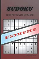 Sudoku Book for Adults: Extreme Sudoku Puzzles with Solutions. Volume 1 Extreme Edition. For Expert Level. Puzzle Book for Adults (Sudoku Book for Adults. Volume 1. Easy, Medium, Hard, Extreme.)