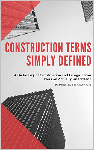Construction Terms Simply Defined: A Dictionary of Construction and Design You Can Actually Understand