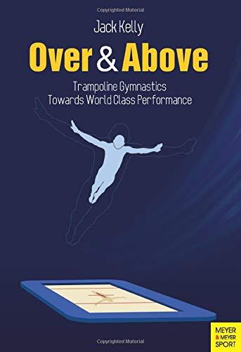 Over & Above: Trampoline Gymnastics – Towards World Class Performance