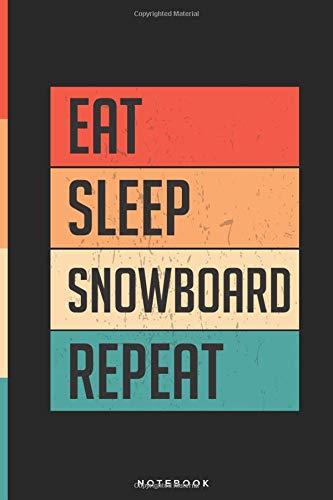 Eat Sleep Snowboard Repeat | Custom Design Lined Notebook: 6x9 Inch, 120 Pages | Notebook/Journal/Diary/Memory Book to Collect Memories, Quotes, and Stories | Gifts for men and women