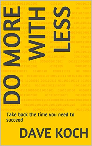 Do More With Less: Take back the time you need to succeed (English Edition)