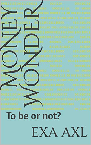 Money wonder: To be or not? (English Edition)