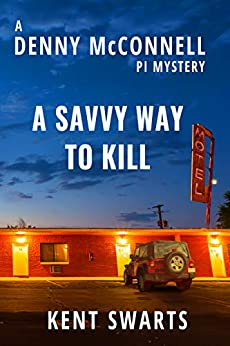 A Savvy Way to Kill: A Private Detective Murder Mystery (Denny McConnell PI Book 2) by [Kent Swarts, Katherine McIntyre]