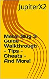Metal Slug 3 Guide - Walkthrough - Tips - Cheats - And More! (English Edition)