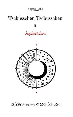 Tschüsschen, Tschüsschen: Äquinoktium
