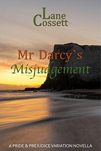 Mr Darcy's Misjudgement: A Pride & Prejudice Variation Novella by [Lane Cossett]