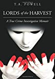 Lords of the Harvest: A True Crime Investigative Memoir (Powell Investigative Memoir) (Volume 2)