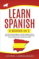 Learn Spanish: 4 Books In 1: The Easiest Guide for Beginners, Spanish Language, Grammar, Short Stories, the Best Lessons to Increase Your Vocabulary And Common Phrases, Even If You Start From Scratch