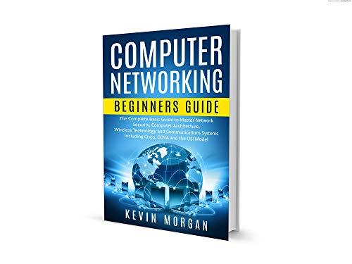 Rete di Computer per Principianti: La Guida di base per la Sicurezza della Rete principale. l'Architettura del computer, la Tecnologia Wireless e i Sistemi di Comunicazione, inclusi Cisco, CCNA e OSI