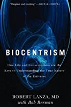 Biocentrism: How Life and Consciousness are the Keys to Understanding the True Nature of..