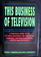 This Business of Television: A Practical Guide to the TV/Video Industries for Producers, Directors, Writers, Performers, Agents and Executives (This Business) 0823077624 Book Cover