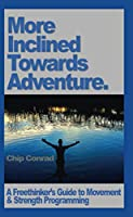 More Incline Towards Adventure: A Freethinker's Guide to Strength & Movement Programming