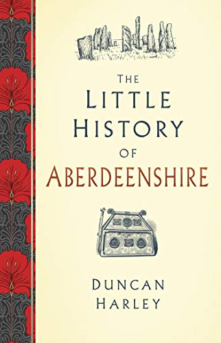 The Little History of Aberdeenshire (English Edition)