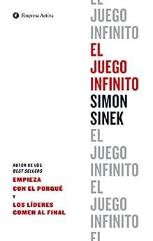 El juego infinito: ¿Sabes a qué estás jugando? (Gestión del conocimiento) (Spanish Edition) by [Simon Sinek, Marta García Madera]