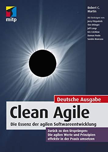 Clean Agile. Die Essenz der agilen Softwareentwicklung - Zurück zu den Ursprüngen: Die agilen Werte und Prinzipien effektiv in der Praxis umsetzen (mitp Professional)