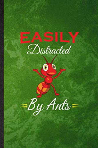 Easily Distracted by Ants: Lined Notebook For Army Ant Fire Ant. Novelty Ruled Journal For Insect Ecologist Biologist. Unique Student Teacher Blank ... Planner Great For Home School Office Writing
