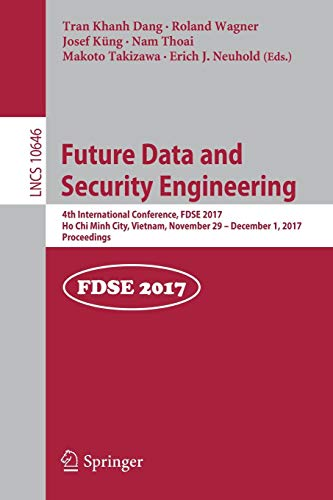 Future Data and Security Engineering: 4th International Conference, FDSE 2017, Ho Chi Minh City, Vietnam, November 29 – December 1, 2017, Proceedings (Lecture Notes in Computer Science (10646))