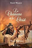 Le Chamane et le Christ - Mémoires amérindiennes