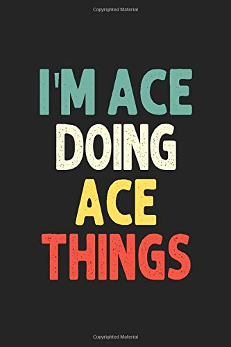 I'M Ace Doing Ace Things Personalized Wife Women Girl Men Notebook Ace Journal a Beautiful: Lined Notebook / Journal Gift Iris journal  Wife Women Girl Men Gift Journal College