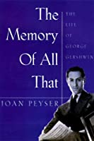Memory of All That: The Life of George Gershwin