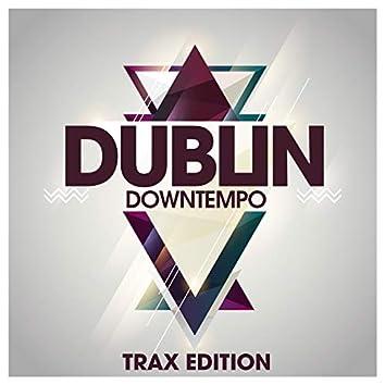 Dublin Downtempo Trax Edition