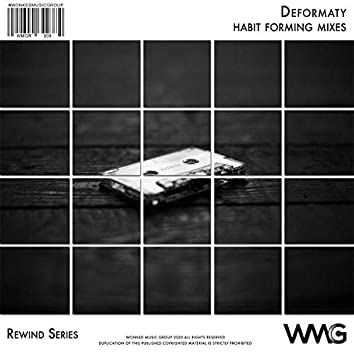 Rewind Series: Deformaty - Habit Forming Mixes
