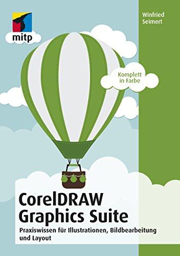 CorelDRAW Graphics Suite 2018: Praxiswissen für Illustrationen, Bildbearbeitung und Layout (mitp Anwendungen)
