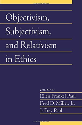 Objectivism, Subjectivism, and Relativism in Ethics (Social Philosophy and Policy) (v. 25)