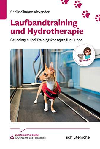 Laufbandtraining und Hydrotherapie: Grundlagen und Trainingskonzepte für Hunde (Reihe TFA-Wissen)