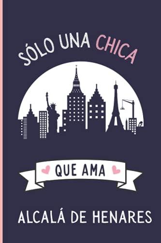 Solo una chica que ama Alcalá de Henares: Diario Personal Para tomando notas, Un Regalo Original y Divertido Para Los Amantes De Alcalá de Henares la ciudad española