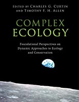 Complex Ecology: Foundational Perspectives on Dynamic Approaches to Ecology and Conservation