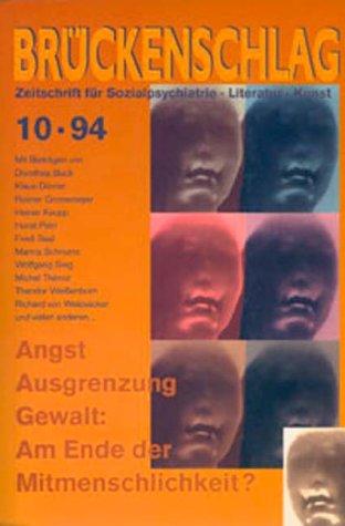 Brückenschlag. Zeitschrift für Sozialpsychiatrie, Literatur, Kunst / Angst, Ausgrenzung, Gewalt: Am Ende der Mitmenschlichkeit?