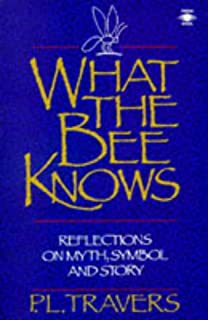 What the Bee Knows: Reflections on Myth, Symbol, and Story (Arkana)