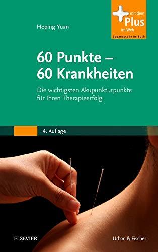 60 Punkte - 60 Krankheiten: Die wichtigsten Akupunkturpunkte für Ihren Therapieerfolg