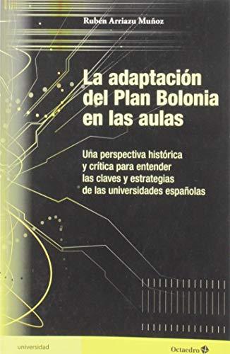La adaptación del Plan Bolonia en las aulas: Una perspectiva histórica y crítica para entender las claves y estrategias de las universidades españolas (Educación - Psicopedagogía)