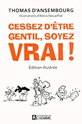 Cessez d'être gentil, soyez vrai! (edition illustree) de Thomas d' Ansembourg